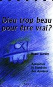 Roger Lacroix - Dieu trop beau pour etre vrai.