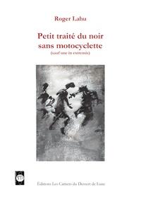 Roger Lahu - Petit traité du noir sans motocyclette (sauf une in extremis).