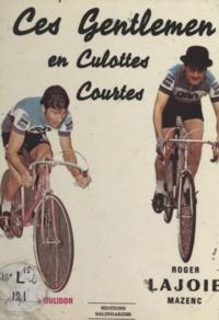 Roger Lajoie-Mazenc et Raymond Poulidor - Ces gentlemen en culottes courtes.