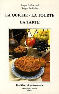 Roger Lallemand et Roger Pruilhère - La quiche, la tourte, la tarte de nos régions (origine, histoire, évolution, recettes).