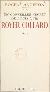 Roger Langeron - Un conseiller secret de Louis XVIII : Royer-Collard.