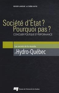 Roger Lanoue et Taïeb Hafsi - Société d'Etat ? Pourquoi pas ? - Concilier politique et performance - Les secrets de la réussite d'Hydro-Québec.