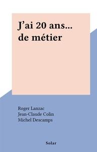 Roger Lanzac et Jean-Claude Colin - J'ai 20 ans... de métier.