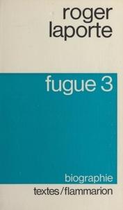 Roger Laporte - Fugue 3 - Biographie.