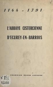 Roger Laprune - L'abbaye cistercienne d'Ecurey-en-Barrois, 1144-1791.