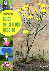 Roger Latour - Guide de la flore urbaine.