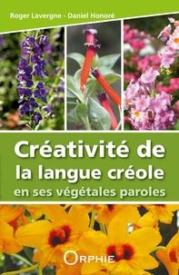 Roger Lavergne et Daniel Honoré - Créativité de la langue créole en ses végétales paroles.