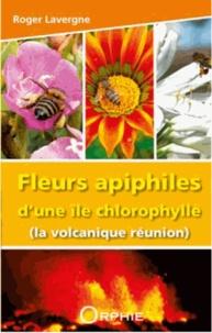 Roger Lavergne - Fleurs apiphiles d'une île chlorophylle (La Volcanique Réunion).