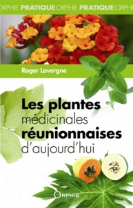 Roger Lavergne - Les plantes médicinales réunionnaises d'aujourd'hui.
