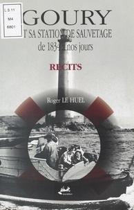 Roger Le Huel - Goury et sa station de sauvetage de 1834 à nos jours.
