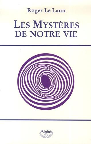 Roger Le Lann - Les Mystères de notre vie.