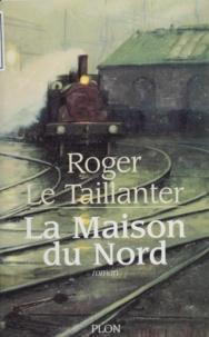 Roger Le Taillanter - La maison du Nord.