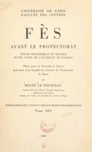 Roger Le Tourneau - Fès avant le protectorat - Étude économique et sociale d'une ville de l'occident musulman. Thèse pour le Doctorat.