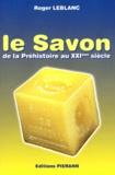Roger Leblanc - Le savon de la préhistoire au XXIème siècle.