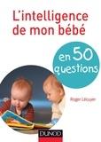 Roger Lécuyer - L'intelligence de mon bébé en 40 questions.