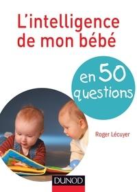 Roger Lécuyer - L'intelligence de mon bébé en 50 questions.