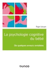 Roger Lécuyer - Psychologie cognitive du bébé - De quelques erreurs revisitées.