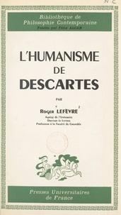 Roger Lefèvre et Pierre-Maxime Schuhl - L'humanisme de Descartes.