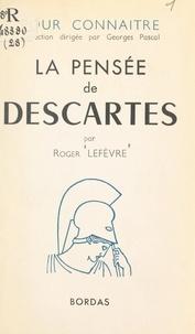 Roger Lefèvre et Georges Pascal - La pensée existentielle de Descartes.