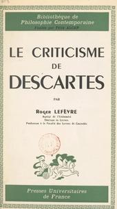 Roger Lefèvre et Félix Alcan - Le criticisme de Descartes.