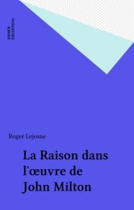 Roger Lejosne - La Raison dans l'ouvre de John Milton.