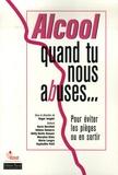 Roger Lenglet - Alcool, quand tu nous abuses... - Pour éviter les pièges ou en sortir.