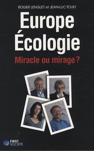Roger Lenglet et Jean-Luc Touly - Europe Ecologie - Miracle ou mirage ?.