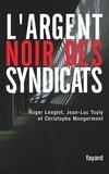 Roger Lenglet et Christophe Mongermont - L'argent noir des syndicats.