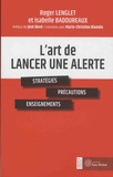 Roger Lenglet et Isabelle Badoureaux - L'art de lancer une alerte - Stratégie, précautions, enseignements.