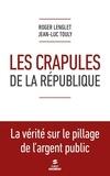 Roger Lenglet et Jean-Luc Touly - Les crapules de la République.