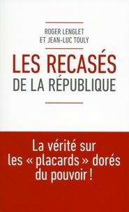Roger Lenglet et Jean-Luc Touly - Les Recasés de la République.