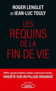 Roger Lenglet et Jean-Luc Touly - Les requins de la fin de vie.