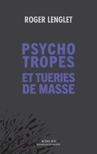 Roger Lenglet - Psychotropes et tueries de masse.