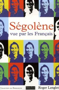 Roger Lenglet - Ségolène vue par les Français.