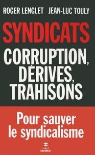 Roger Lenglet et Jean-Luc Touly - Syndicats - Corruption, dérives, trahisons.