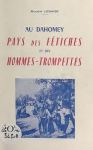 Roger Lesage - Au Dahomey - Pays des fétiches et des hommes-trompettes.