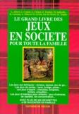 Roger Lessang et  Collectif - Le grand livre des jeux en société pour toute la famille.