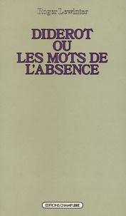 Roger Lewinter - Diderot ou les Mots de l'absence - Essai sur la forme de l'oeuvre.