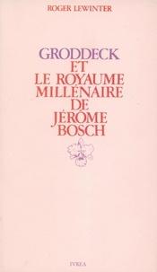 """Roger Lewinter - Groddeck et """"Le Royaume millénaire"""" de Jérôme Bosch - Essai sur le paradis en psychanalyse."""