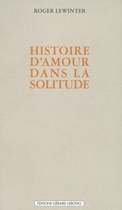 Roger Lewinter - Histoire d'amour dans la solitude.