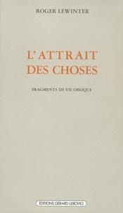 Roger Lewinter - L'Attrait des choses - Fragments de vie oblique.