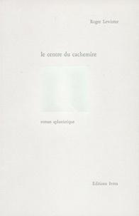 Roger Lewinter - Le centre du cachemire - Roman aphoristique.