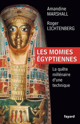 Les momies égyptiennes. La quête millénaire d'une technique
