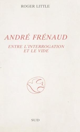 André Frénaud. Entre l'interrogation et le vide