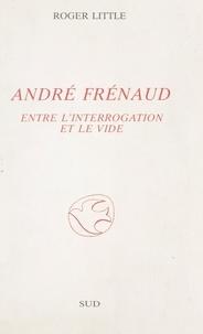 Roger Little - André Frénaud - Entre l'interrogation et le vide.