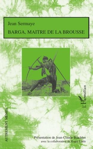 Roger Little et Jean Sermaye - Barga, maitre de la brousse - roman de moeurs nigeriennes.