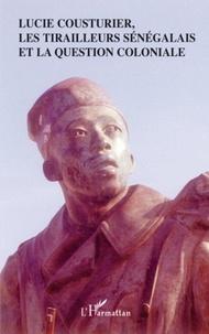 Roger Little - Lucie Cousturier, les tirailleurs sénégalais et question coloniale.