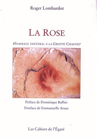 Roger Lombardot - La Rose - Hommage théâtral à la grotte Chauvet.