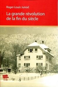 Roger-Louis Junod - La grande révolution de la fin du siècle.