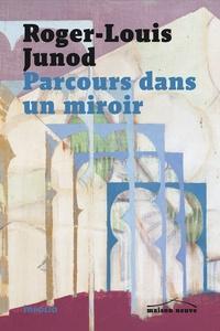 Roger-Louis Junod - Parcours dans un miroir.